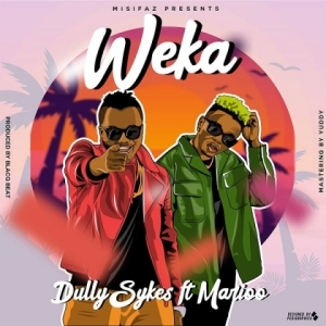 Dully Sykes - Weka Ft. Marioo